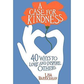 Tapaus ystävällisyydestä - 40 tapaa rakastaa ja inspiroida muita Kirjoittanut Lisa Barri
