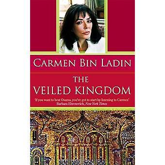 The Veiled Kingdom by Carmen Bin Ladin - 9781844081035 Book