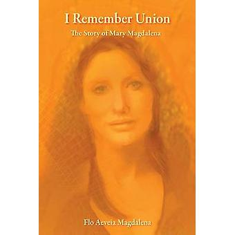 I Remember Union - The Story of Mary Magdalena by Flo Aeveia Magdalena