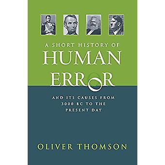 A Short History of Human Error - From 3 - 000 BC to the Present Day by