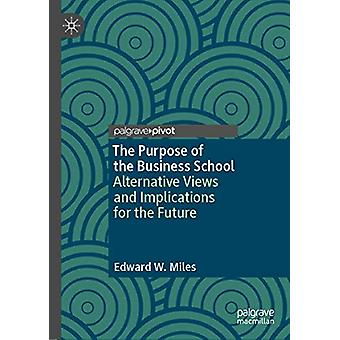 The Purpose of the Business School - Alternative Views and Implication