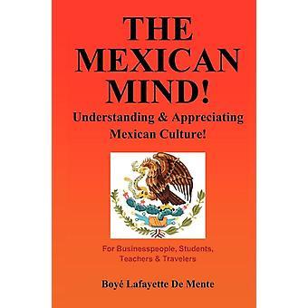 The Mexican Mind Understanding amp Appreciating Mexican Culture door Boye Lafayette De Mente