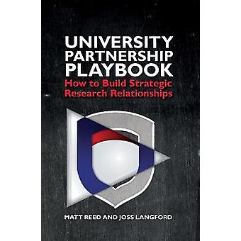 The University Partnership Playbook Strategic access to early stage research How to build strategic research relationships
