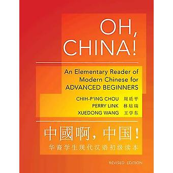 Oh China! - An Elementary Reader of Modern Chinese for Advanced Beginners - Revised Edition