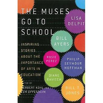 The Muses Go To School  Inspiring Stories About the Importance of Arts in Education by Edited by Tom Oppenheim & Edited by Herbert R Kohl