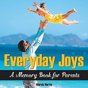 Everyday Joys - A Memory Book for Parents by Marcia Norris - 978194409