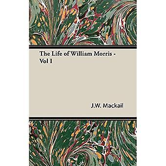 The Life of William Morris - Vol I