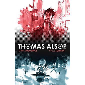 Thomas Alsop - v.1 av Chris Miskiewicz - Palle Schmidt - 9781608866847
