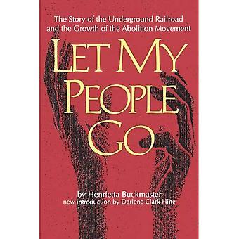Laat mijn volk gaan: Het verhaal van de Underground Railroad en de groei van de beweging van de afschaffing van de doodstraf