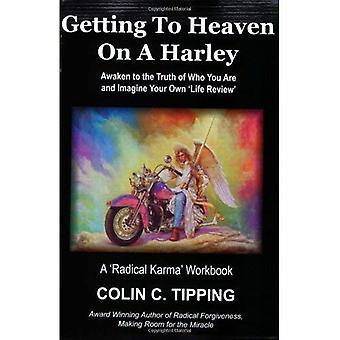 Getting to Heaven on a Harley: Awaken to the Truth of Who You Are and Imagine Your Own 'Life Review' - A 'Radical Karma' Workbook