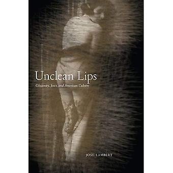 Des lèvres impures: Obscénité, juifs et la Culture américaine (la série Goldstein-Goran histoire juive américaine)