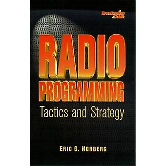 Radio Programming Tactics and Strategy by Norberg & Eric G.