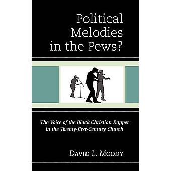 Political Melodies in the Pews The Voice of the Black Christian Rapper in the TwentyFirstCentury Church by Moody & David L.