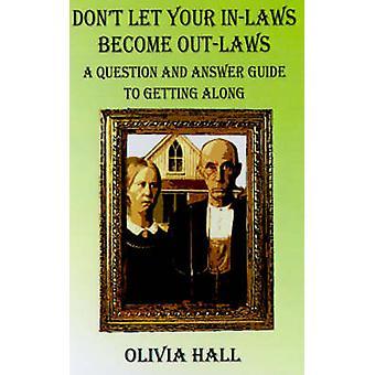 Dont laat uw InLaws worden OutLaws A vraag en antwoord Guide to Getting langs door Hall & Olivia