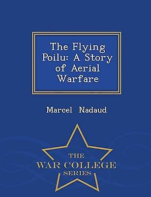 The Flying Poilu A Story of Aerial Warfare  War College Series by Nadaud & Marcel