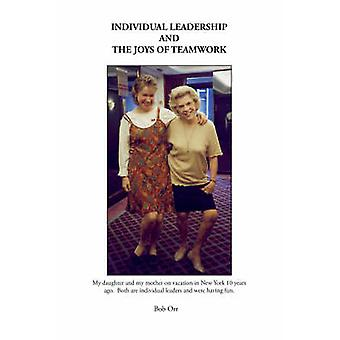 Individual Leadership and the Joys of Teamwork by Orr & Bob