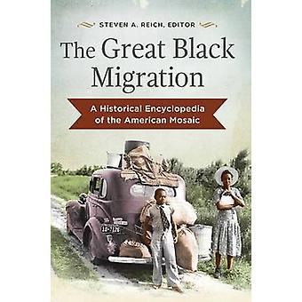 Der große schwarze Migration A historische Enzyklopädie der amerikanischen Mosaik von Reich & Steven