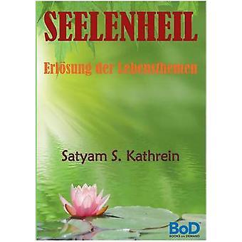 SeelenheilErlsung der Lebensthemen by Kathrein & Satyam S.