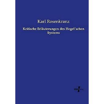 Kritischen Erluterungen des Hegelschen Systems von & Karl Rosenkranz