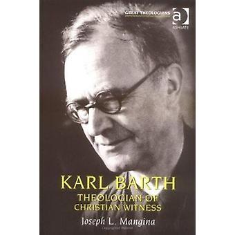 Karl Barth - Theologian of Christian Witness by Joseph L. Mangina - Do