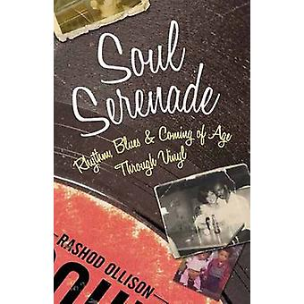 Soul Serenade - Rhythm - Blues and Coming of Age Through Vinyl by Rash