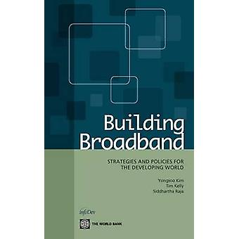 Building Broadband - Strategies and Policies for the Developing World