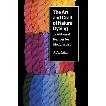 Art Craft Natural Dyeing - Traditional Recipes Modern Use by J. N. Lil