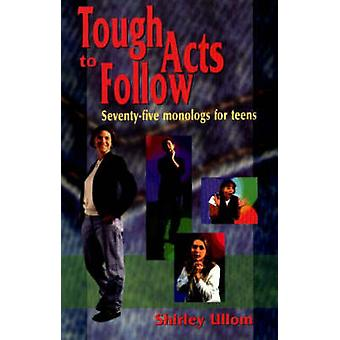 Tough Acts to Follow - 75 Monologs for Teens by Shirley Ullom - 978156