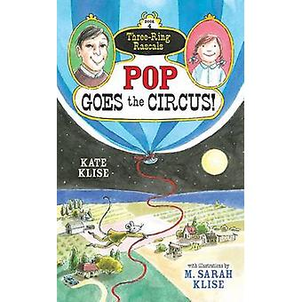 Pop Goes the Circus! by Kate Klise - M Sarah Klise - 9781616204648 Bo
