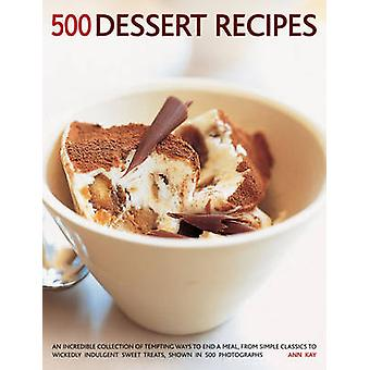 500 Dessert Recipes - An Incredible Collection of Tempting Ways to End
