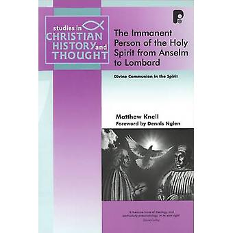 Immanent Person of the Holy Spirit from Anselm to Lombard by Matthew
