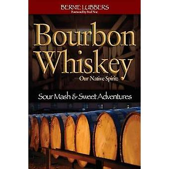 Bourbon Whiskey - Our Native Spirit -- Sour Mash & Sweet Adventures by