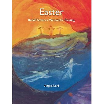 Easter - Rudolf Steiner's Watercolor Painting by Angela Lord - 9780880
