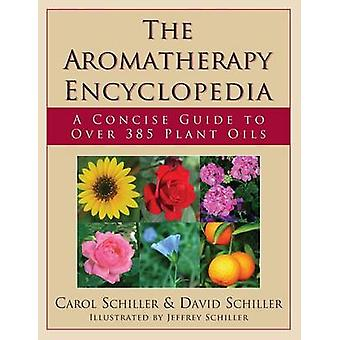 Aromatherapy Encyclopedia - A Concise Guide to Over 395 Plant Oils by