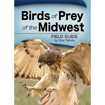 Birds of Prey of the Midwest Field Guide by Stan Tekiela - 9781591932