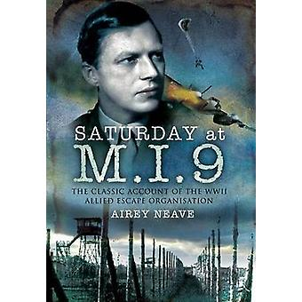 Saturday at M.I.9 The Classic Account of the WW2 Allied Escape Organisation by Airey Neave