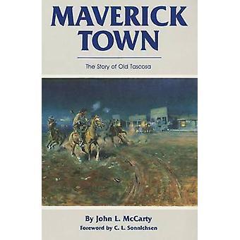Maverick Town The Story of Old Tascosa von McCarty & John Lawton