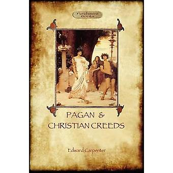 Pagan and Christian Creeds Their Origin and Meaning Aziloth Books by Carpenter & Edward