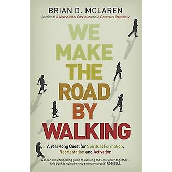 We Make the Road by Walking - A Year-Long Quest for Spiritual Formatio
