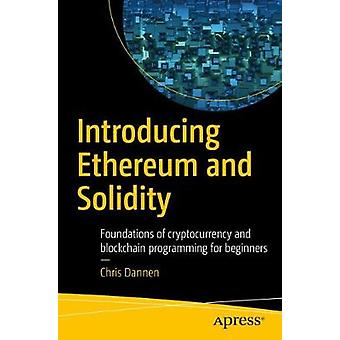Introducing Ethereum and Solidity  Foundations of Cryptocurrency and Blockchain Programming for Beginners by Dannen & Chris