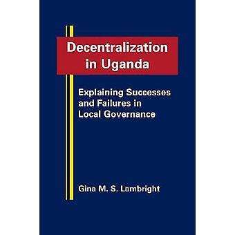 Decentralization in Uganda - Explaining Successes and Failures in Loca