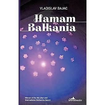 Hamam Balkania A Novel and Other Stories by Bajac & Vladislav
