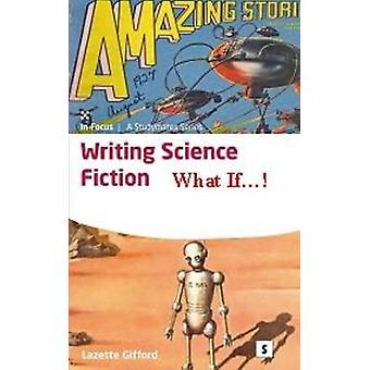 Writing Science Fiction - What If...! by Lazette Gifford - Graham Lawl