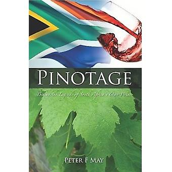 Pinotage Behind the Legends of South Africas Own Wine by May & F Peter