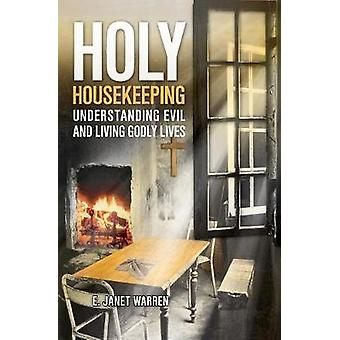 Holy Housekeeping Understanding Evil and Living Godly Lives by Warren & E. Janet