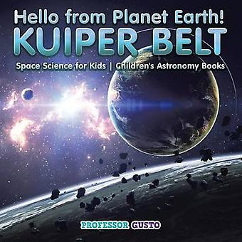 Hello from Planet Earth KUIPER BELT  Space Science for Kids  Childrens Astronomy Books by Gusto & Professor