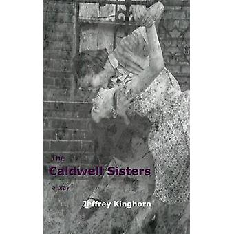 THE CALDWELL SISTERS  a play by Kinghorn & Jeffrey