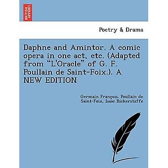 Daphne and Amintor. A comic opera in one act etc. Adapted from LOracle of G. F. Poullain de SaintFoix.. A NEW EDITION by Poullain de SaintFoix & Germain Franco