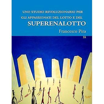 UNO STUDIO RIVOLUZIONARIO PER GLI APPASSIONATI DEL LOTTO E DEL SUPERENALOTTO by pira & francesco