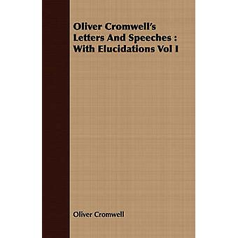 Oliver Cromwells Letters And Speeches  With Elucidations Vol I by Cromwell & Oliver
